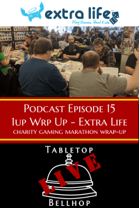 Ep 15 1Up Wrap up - Extra Life 2018 Charity Gaming Marathon Wrap-Up - Tabletop Bellhop Podcast
