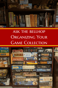 Organizing Game Collection - Organizing your  Game Collection - Ask the Bellhop