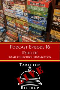 Podcast shelfie - #Shelfie - Game collection organization - Ep 16 - Tabletop Bellhop Podcast