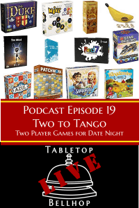 Podcast 18 Two to Tango - Two to Tango - Ep 19 Tabletop Bellhop Podcast