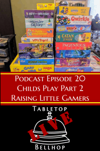 Podcast 20 Little Gamers - Child's Play Part 2 - Ep 20 Tabletop Bellhop Podcast